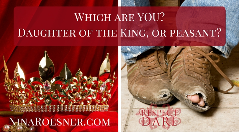 Which are YOU- Daughter of the King, or peasant-