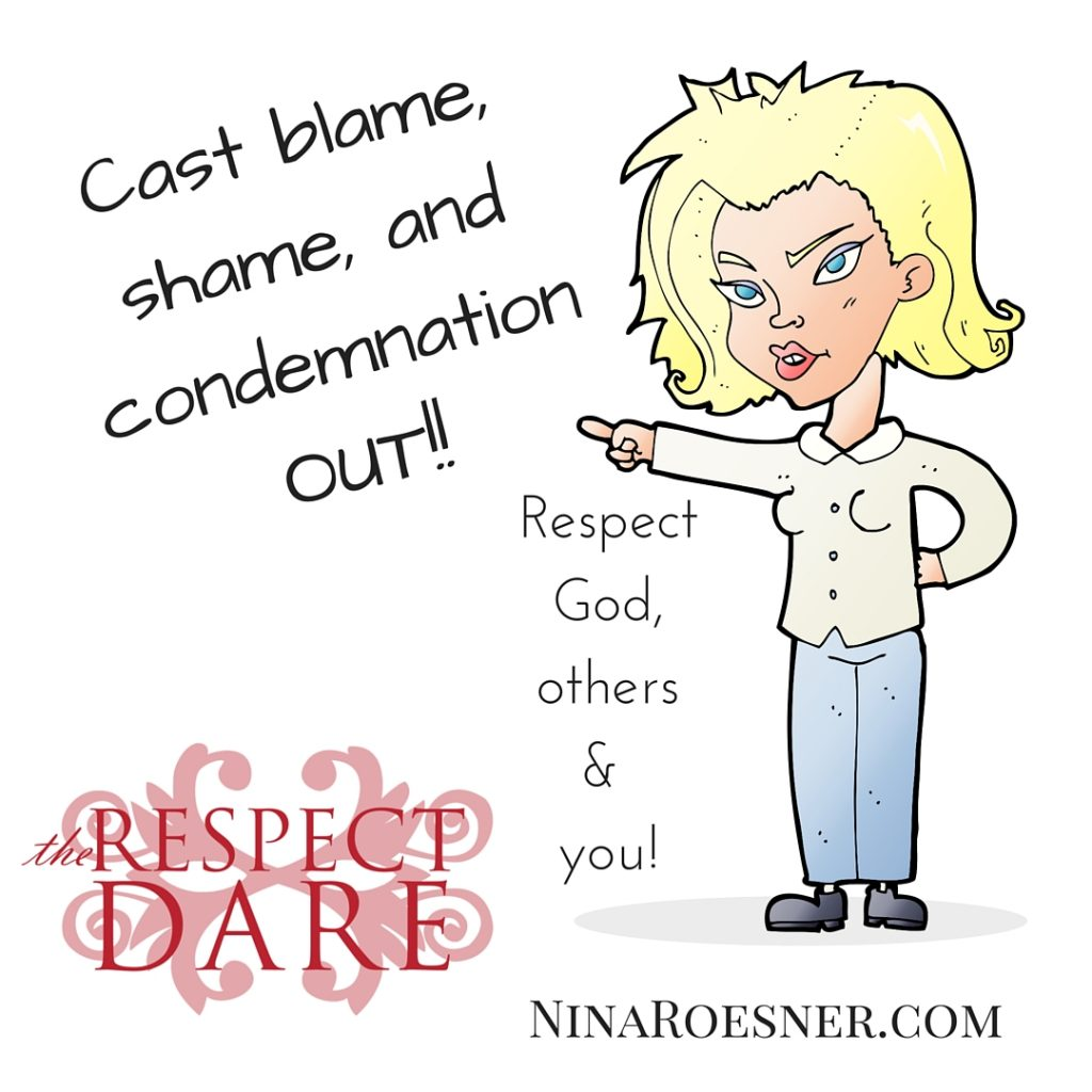 Cast blame, shame, and condemnation OUT!!RESPECT yourself& others (2)