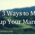 3 Ways to Mess up Your Marriage