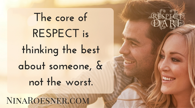 The core of RESPECT is thinking the best about someone, & not the worst. (1)